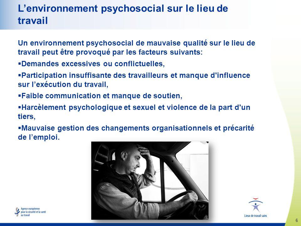 6 www.healthy-workplaces.eu Lenvironnement psychosocial sur le lieu de travail Un environnement psychosocial de mauvaise qualité sur le lieu de travai