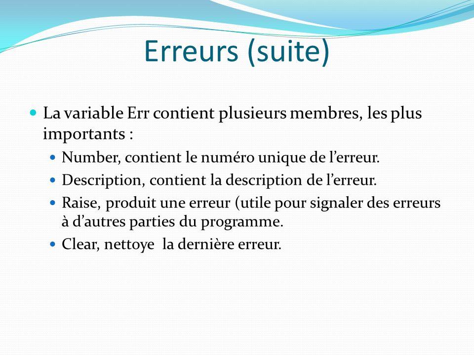 Erreurs (suite) La variable Err contient plusieurs membres, les plus importants : Number, contient le numéro unique de lerreur. Description, contient