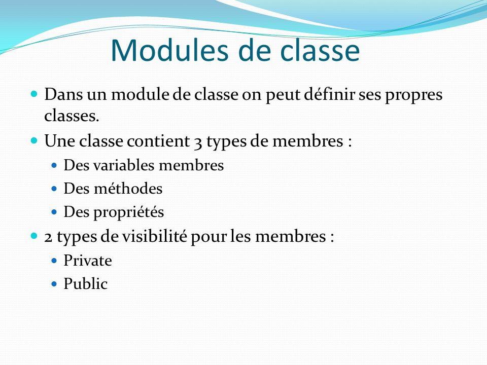 Modules de classe Dans un module de classe on peut définir ses propres classes. Une classe contient 3 types de membres : Des variables membres Des mét