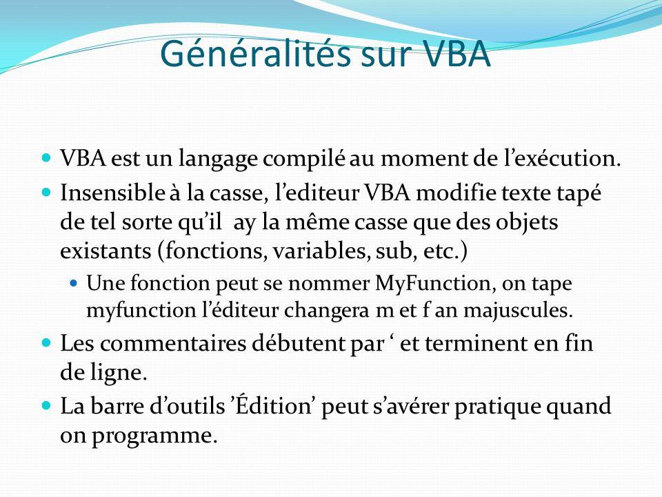 Généralités sur VBA VBA est un langage compilé au moment de lexécution. Insensible à la casse, lediteur VBA modifie texte tapé de tel sorte quil ay la