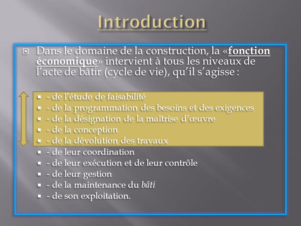 Dans le domaine de la construction, la « fonction économique » intervient à tous les niveaux de lacte de bâtir (cycle de vie), quil sagisse : - de lét