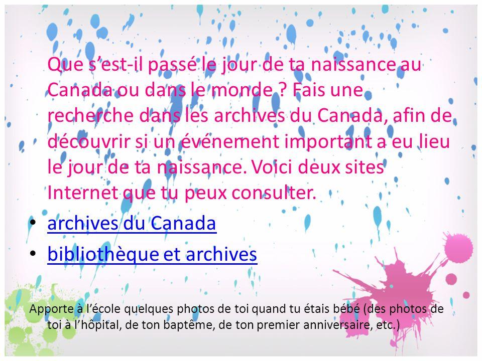 Que sest-il passé le jour de ta naissance au Canada ou dans le monde ? Fais une recherche dans les archives du Canada, afin de découvrir si un événeme