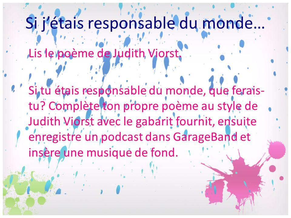 Si jétais responsable du monde… Lis le poème de Judith Viorst. Si tu étais responsable du monde, que ferais- tu? Complète ton propre poème au style de