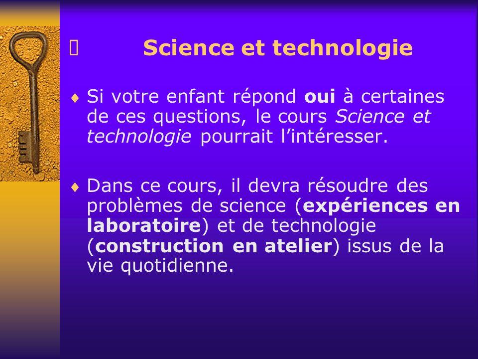 Science et technologie Si votre enfant répond oui à certaines de ces questions, le cours Science et technologie pourrait lintéresser. Dans ce cours, i