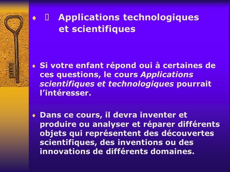 Si votre enfant répond oui à certaines de ces questions, le cours Applications scientifiques et technologiques pourrait lintéresser. Dans ce cours, il