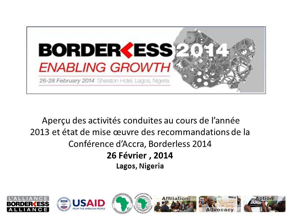 Aperçu des activités conduites au cours de lannée 2013 et état de mise œuvre des recommandations de la Conférence dAccra, Borderless 2014 26 Février, 2014 Lagos, Nigeria