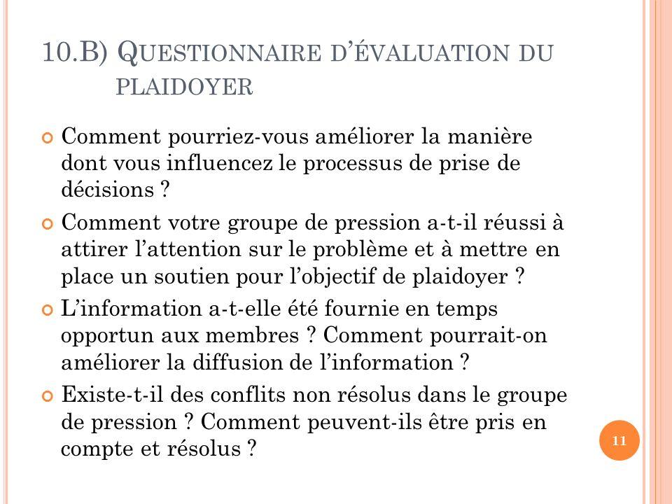 10.B) Q UESTIONNAIRE D ÉVALUATION DU PLAIDOYER Comment pourriez-vous améliorer la manière dont vous influencez le processus de prise de décisions .