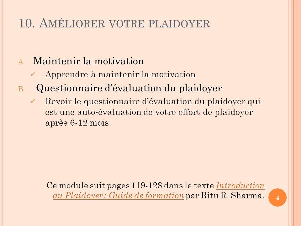 10. A MÉLIORER VOTRE PLAIDOYER A. Maintenir la motivation Apprendre à maintenir la motivation B.
