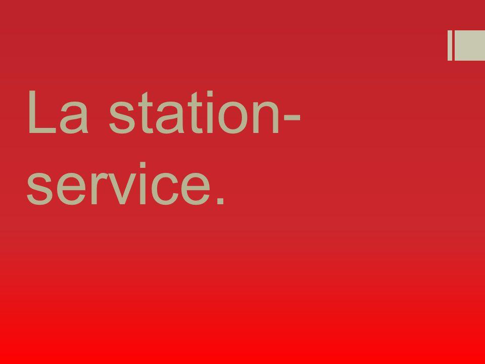 La station- service.