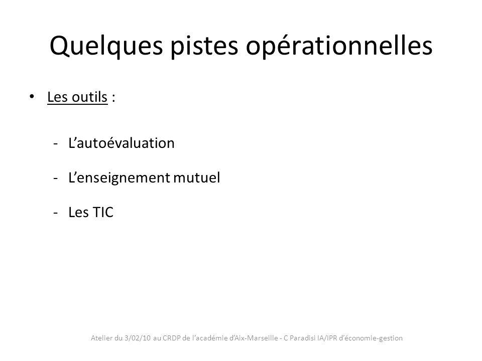 Atelier du 3/02/10 au CRDP de lacadémie dAix-Marseille - C Paradisi IA/IPR déconomie-gestion Quelques pistes opérationnelles Les outils : -Lautoévaluation -Lenseignement mutuel -Les TIC