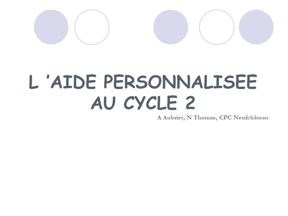 L AIDE PERSONNALISEE AU CYCLE 2 A Aubriet, N Thomas, CPC Neufchâteau