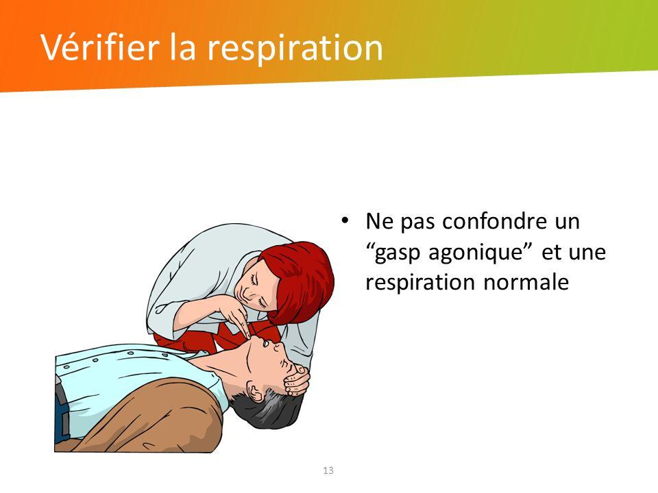 Vérifier la respiration 13 Ne pas confondre un gasp agonique et une respiration normale
