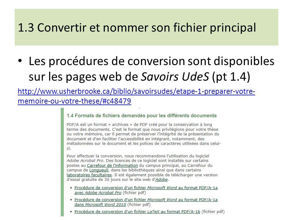 1.3 Convertir et nommer son fichier principal Les procédures de conversion sont disponibles sur les pages web de Savoirs UdeS (pt 1.4) http://www.usherbrooke.ca/biblio/savoirsudes/etape-1-preparer-votre- memoire-ou-votre-these/#c48479