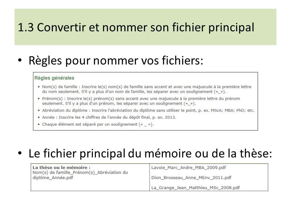1.3 Convertir et nommer son fichier principal Règles pour nommer vos fichiers: Le fichier principal du mémoire ou de la thèse: