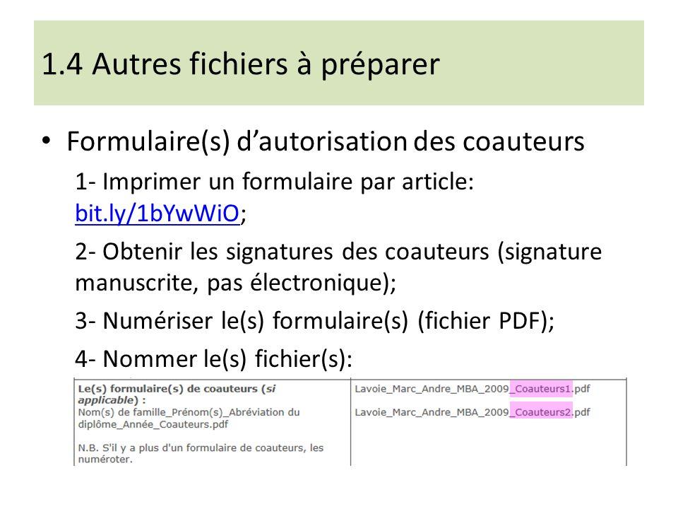 1.4 Autres fichiers à préparer Formulaire(s) dautorisation des coauteurs 1- Imprimer un formulaire par article: bit.ly/1bYwWiO; bit.ly/1bYwWiO 2- Obtenir les signatures des coauteurs (signature manuscrite, pas électronique); 3- Numériser le(s) formulaire(s) (fichier PDF); 4- Nommer le(s) fichier(s):