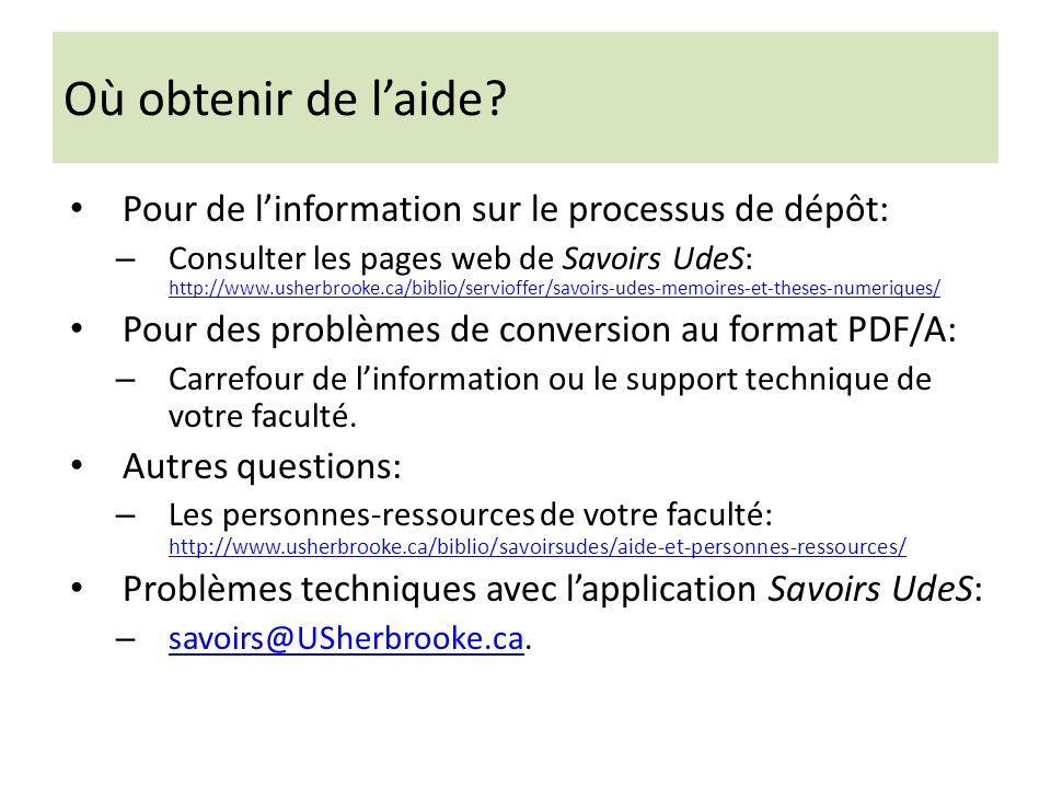 Où obtenir de laide? Pour de linformation sur le processus de dépôt: – Consulter les pages web de Savoirs UdeS: http://www.usherbrooke.ca/biblio/servi