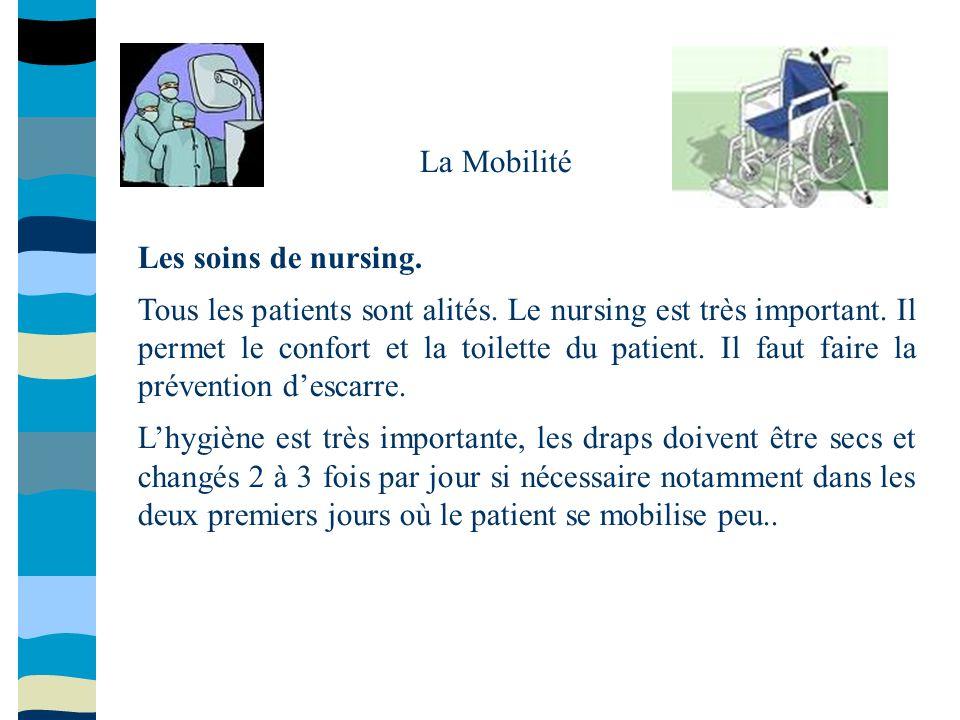 La Mobilité Les soins de nursing. Tous les patients sont alités. Le nursing est très important. Il permet le confort et la toilette du patient. Il fau