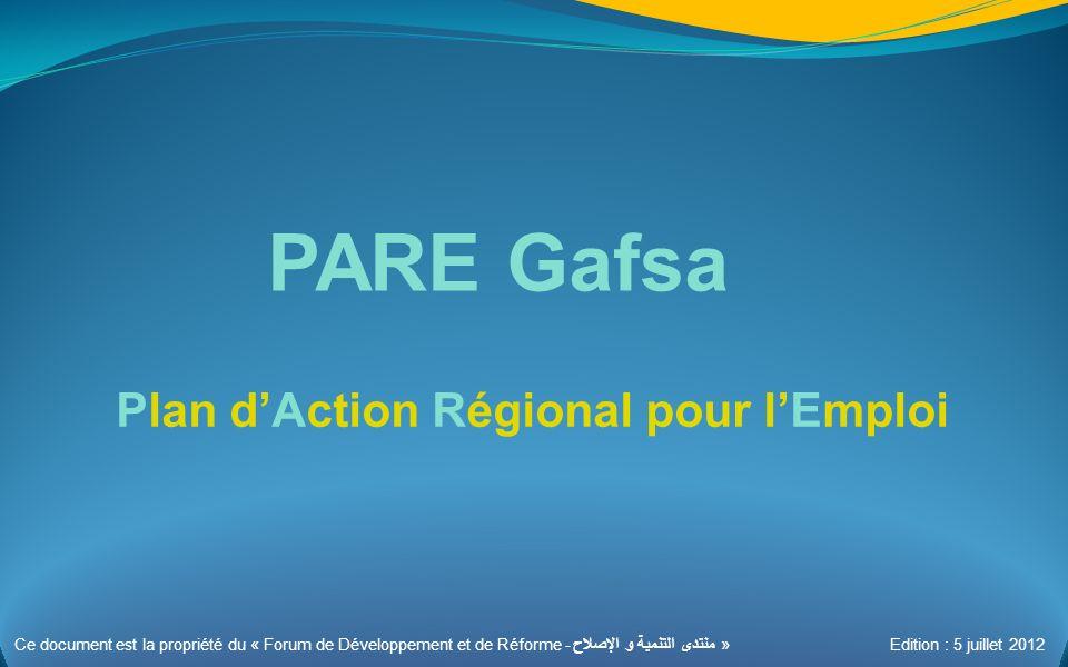 PARE Gafsa Plan dAction Régional pour lEmploi Ce document est la propriété du « Forum de Développement et de Réforme - منتدى التنمية و الإصلاح » Edition : 5 juillet 2012