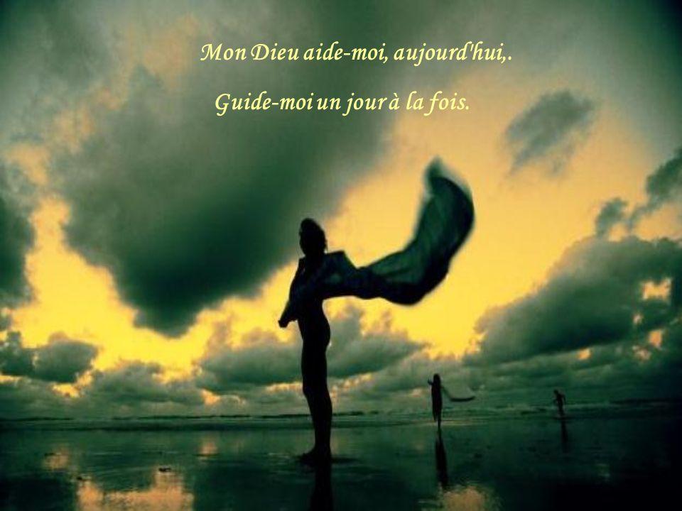 Mon Dieu aide-moi, aujourd'hui, Guide-moi un jour à la fois.