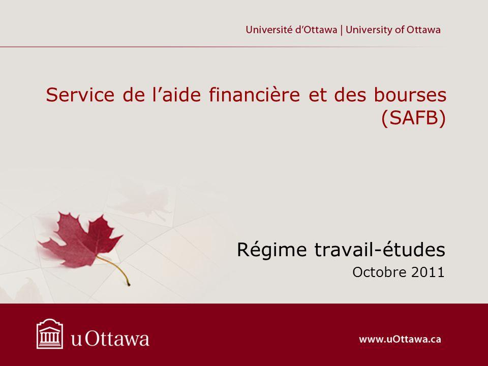 Service de laide financière et des bourses (SAFB) Régime travail-études Octobre 2011