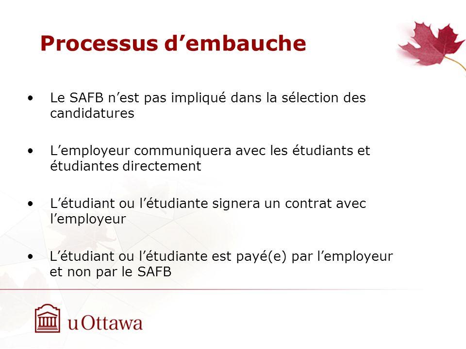 Le SAFB nest pas impliqué dans la sélection des candidatures Lemployeur communiquera avec les étudiants et étudiantes directement Létudiant ou létudiante signera un contrat avec lemployeur Létudiant ou létudiante est payé(e) par lemployeur et non par le SAFB Processus dembauche