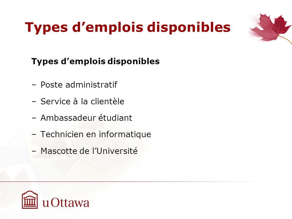 Types demplois disponibles –Poste administratif –Service à la clientèle –Ambassadeur étudiant –Technicien en informatique –Mascotte de lUniversité Types demplois disponibles