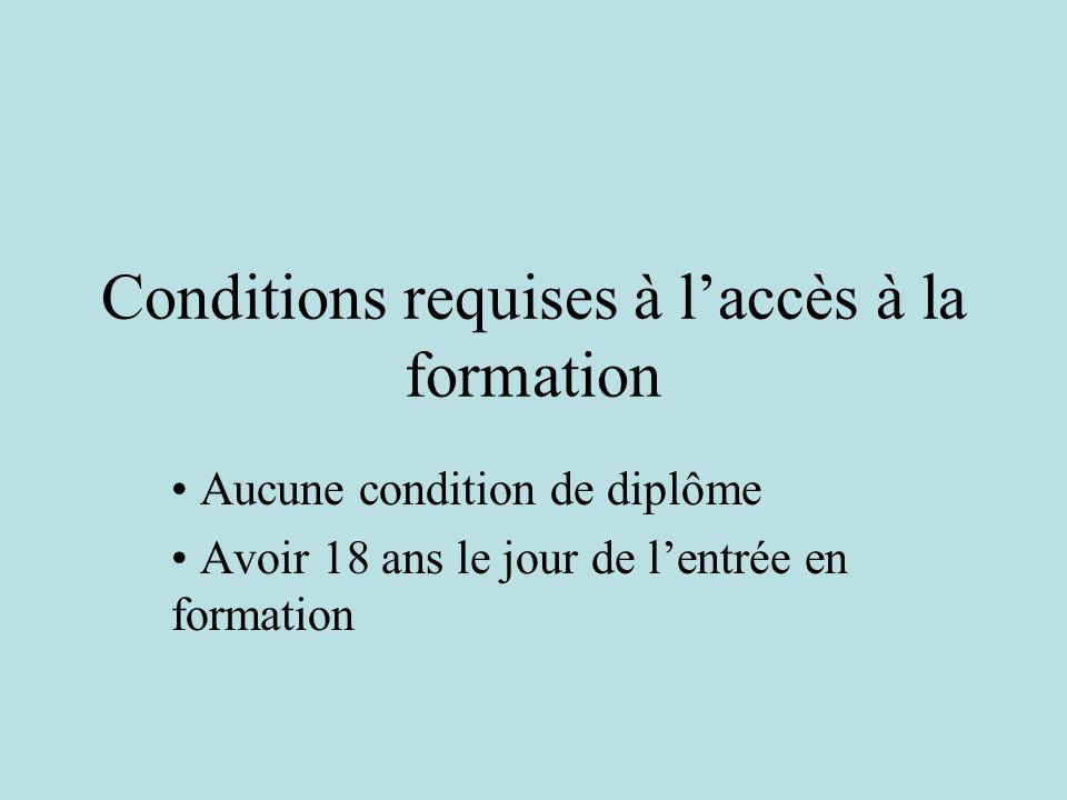 Conditions requises à laccès à la formation Aucune condition de diplôme Avoir 18 ans le jour de lentrée en formation