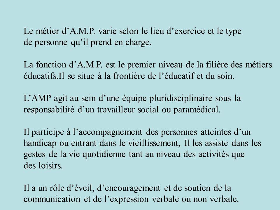 Le métier dA.M.P.varie selon le lieu dexercice et le type de personne quil prend en charge.
