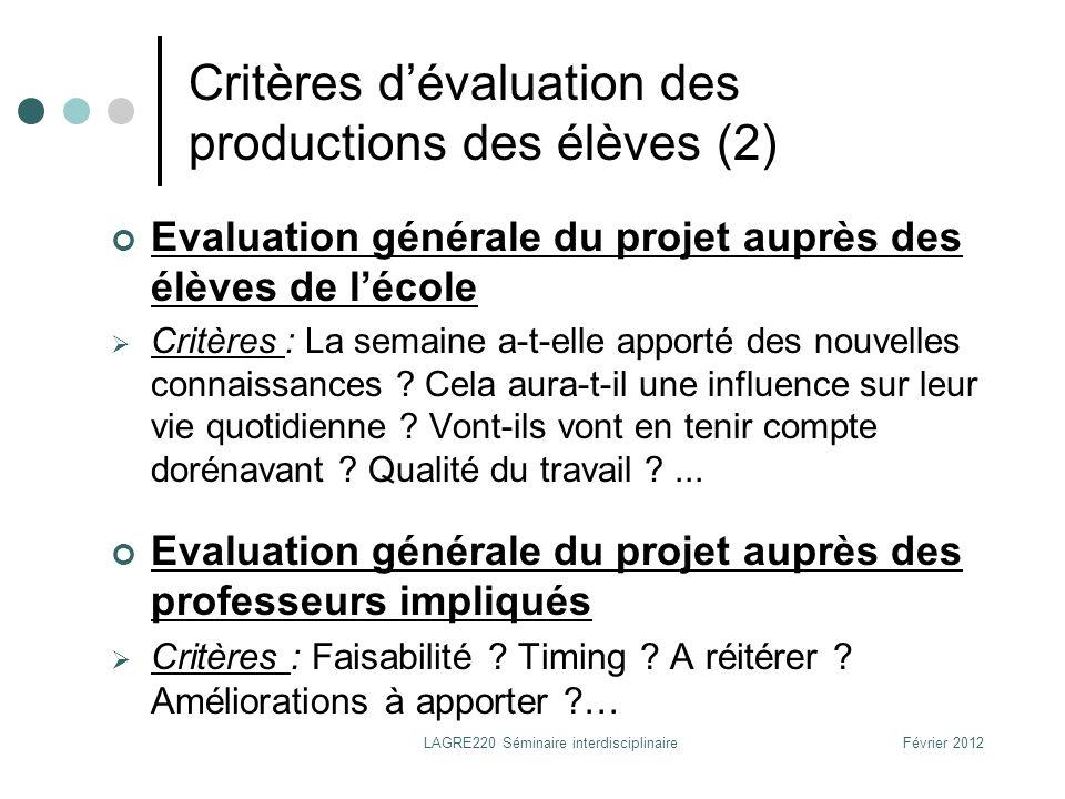 Février 2012LAGRE220 Séminaire interdisciplinaire Critères dévaluation des productions des élèves (2) Evaluation générale du projet auprès des élèves