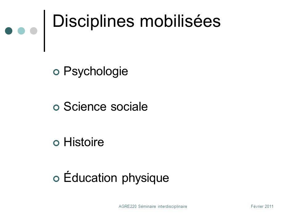 Disciplines mobilisées Psychologie Science sociale Histoire Éducation physique Février 2011AGRE220 Séminaire interdisciplinaire