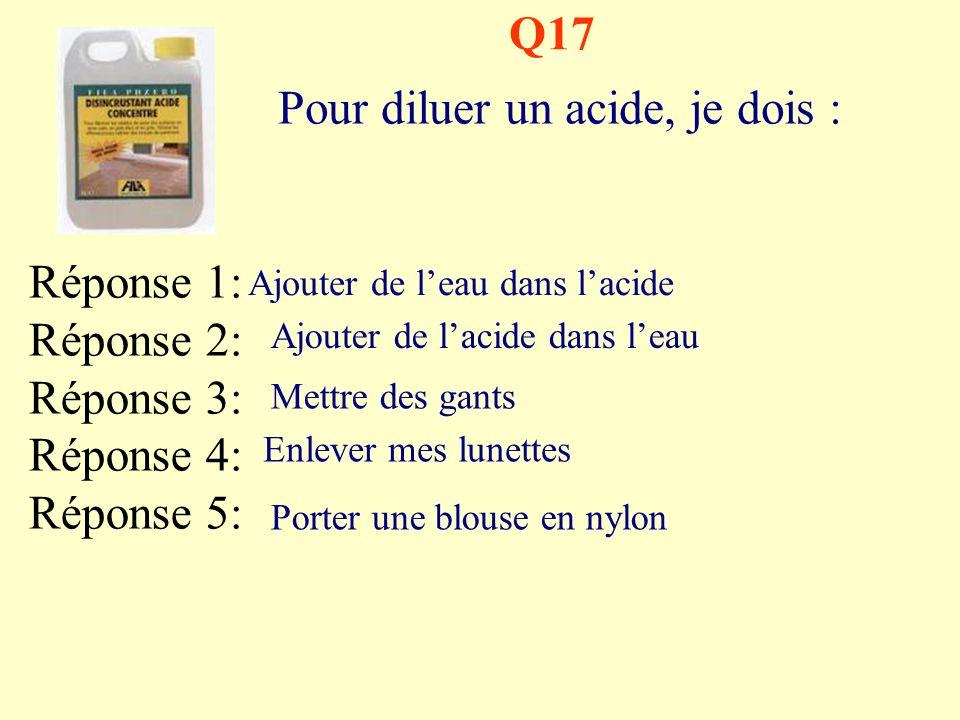 Q16 Dans une solution acide, il y a : Réponse 1: Réponse 2: Réponse 3: Réponse 4: Réponse 5: Autant dions H + que HO - Plus dions H + que HO - Moins d