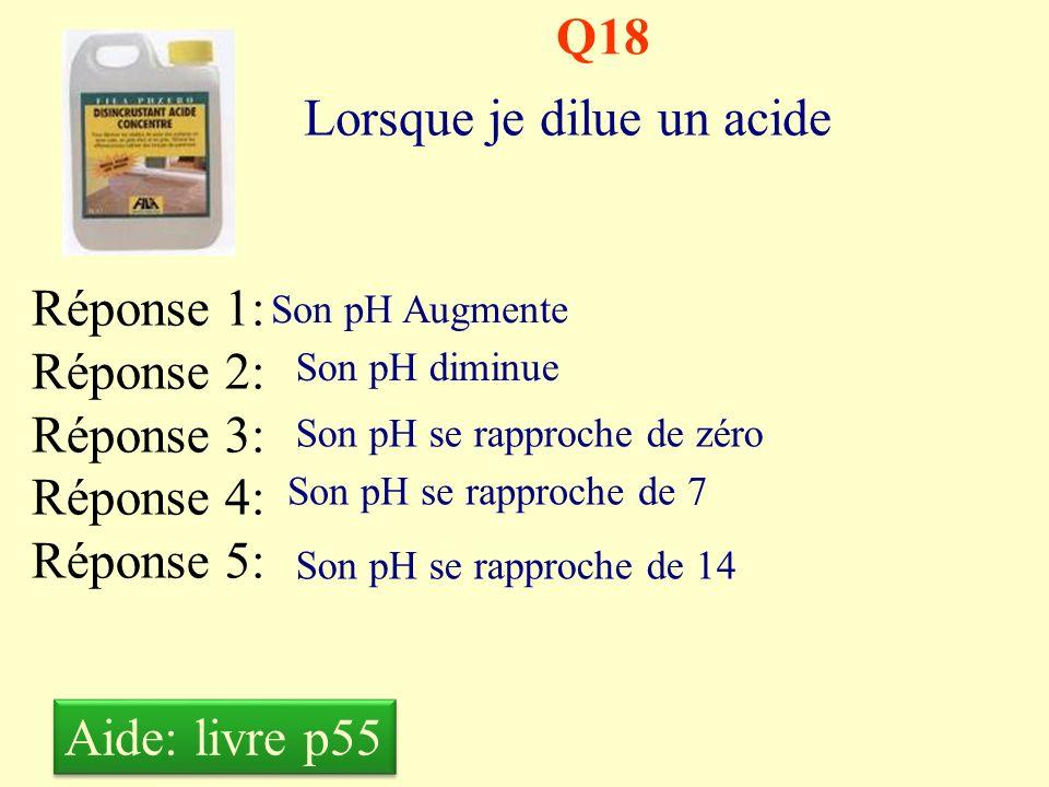 Q17 Pour diluer un acide, je dois : Réponse 1: Réponse 2: Réponse 3: Réponse 4: Réponse 5: Ajouter de leau dans lacide Ajouter de lacide dans leau Met