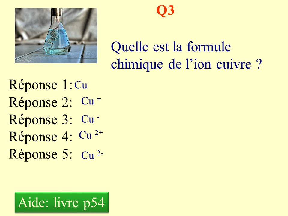 Q2 Le précipité qui se forme lors des tests caractéristiques entre un ion métallique et lion hydroxyde (la soude) est : Réponse 1: Réponse 2: Réponse