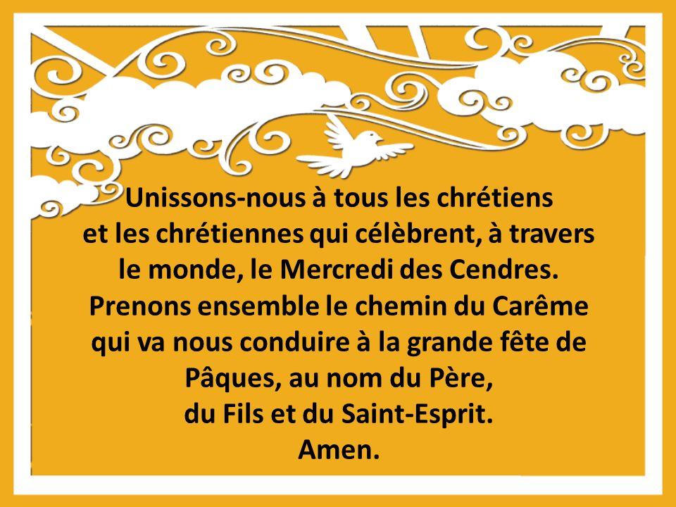 Unissons-nous à tous les chrétiens et les chrétiennes qui célèbrent, à travers le monde, le Mercredi des Cendres. Prenons ensemble le chemin du Carême
