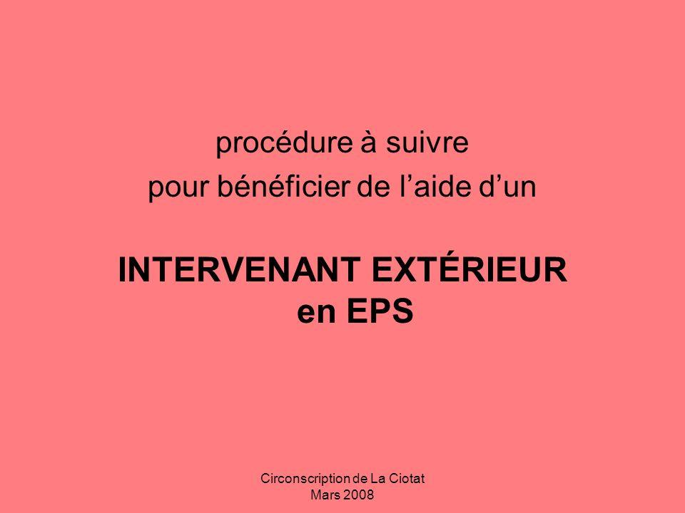 Circonscription de La Ciotat Mars 2008 INTERVENANT EXTÉRIEUR en EPS Rémunéré (1er cas) Bénévole (2ème cas)