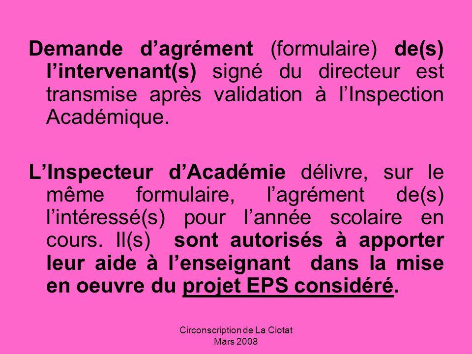 Circonscription de La Ciotat Mars 2008 Demande dagrément (formulaire) de(s) lintervenant(s) signé du directeur est transmise après validation à lInspection Académique.