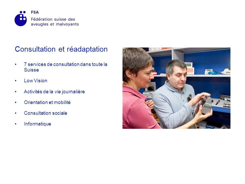 Consultation et réadaptation 7 services de consultation dans toute la Suisse Low Vision Activités de la vie journalière Orientation et mobilité Consultation sociale Informatique