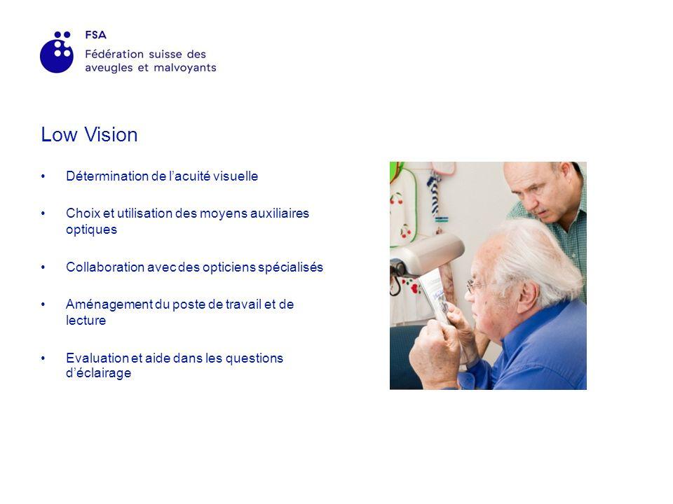 Low Vision Détermination de lacuité visuelle Choix et utilisation des moyens auxiliaires optiques Collaboration avec des opticiens spécialisés Aménagement du poste de travail et de lecture Evaluation et aide dans les questions déclairage