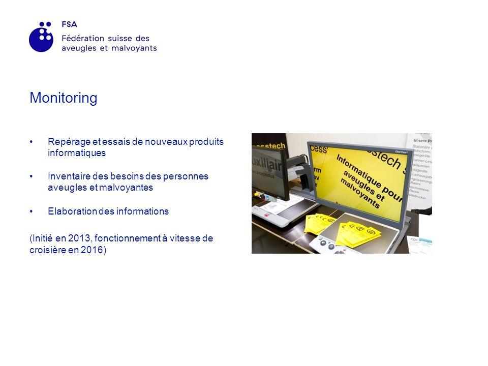 Monitoring Repérage et essais de nouveaux produits informatiques Inventaire des besoins des personnes aveugles et malvoyantes Elaboration des informations (Initié en 2013, fonctionnement à vitesse de croisière en 2016)