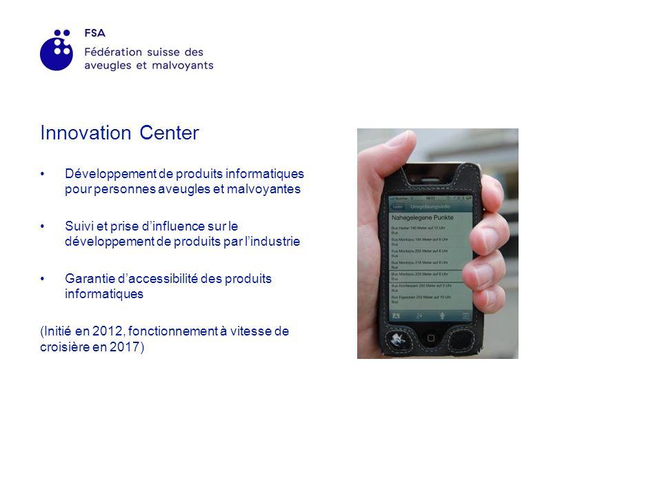 Innovation Center Développement de produits informatiques pour personnes aveugles et malvoyantes Suivi et prise dinfluence sur le développement de produits par lindustrie Garantie daccessibilité des produits informatiques (Initié en 2012, fonctionnement à vitesse de croisière en 2017)