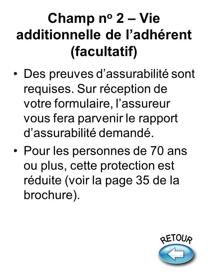 Champ n o 2 – Vie additionnelle de ladhérent (facultatif) Des preuves dassurabilité sont requises.