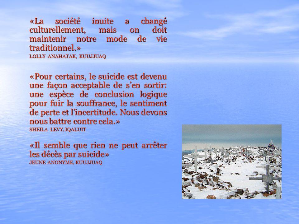 «La société inuite a changé culturellement, mais on doit maintenir notre mode de vie traditionnel.» LOLLY ANAHATAK, KUUJJUAQ LOLLY ANAHATAK, KUUJJUAQ