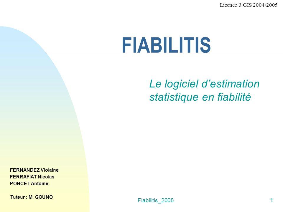 Fiabilitis_20051 FIABILITIS Le logiciel destimation statistique en fiabilité FERNANDEZ Violaine FERRAFIAT Nicolas PONCET Antoine Tuteur : M. GOUNO Lic