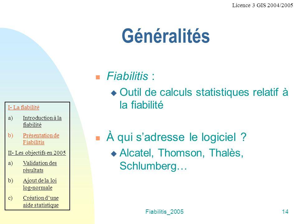 Fiabilitis_200514 Généralités Fiabilitis : Outil de calculs statistiques relatif à la fiabilité À qui sadresse le logiciel ? Alcatel, Thomson, Thalès,