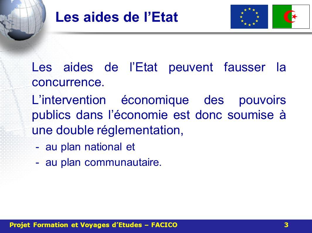 Les aides de lEtat Objectif de la CE : limiter l intervention des États aux aides s inscrivant dans une perspective d adaptation des structures de l appareil de production de l Union aux modifications de la demande et de la division internationale du travail.