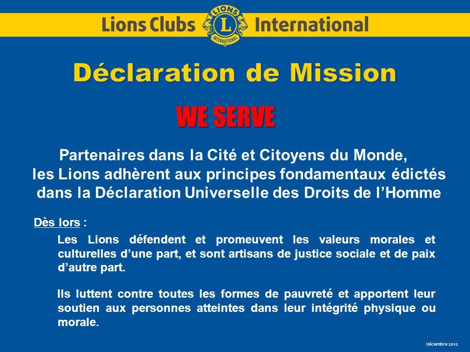 Décembre 2012 Partenaires dans la Cité et Citoyens du Monde, les Lions adhèrent aux principes fondamentaux édictés dans la Déclaration Universelle des