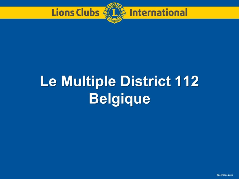 Décembre 2012 Le Multiple District 112 Belgique