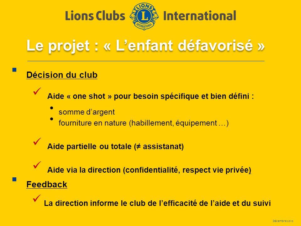 Décembre 2012 Le projet : « Lenfant défavorisé » Décision du club Aide « one shot » pour besoin spécifique et bien défini : somme dargent fourniture e