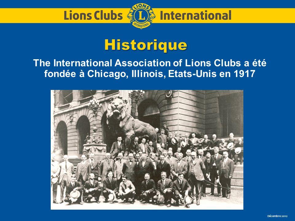 Décembre 2012 The International Association of Lions Clubs a été fondée à Chicago, Illinois, Etats-Unis en 1917