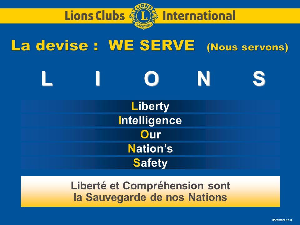 Décembre 2012 LIONS Intelligence Our Nations Safety Liberté et Compréhension sont la Sauvegarde de nos Nations Liberty